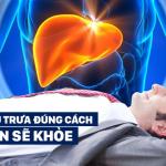 Chuyên gia hướng dẫn cách ngủ trưa tốt nhất để chăm sóc gan: Ai cũng nên áp dụng sớm!