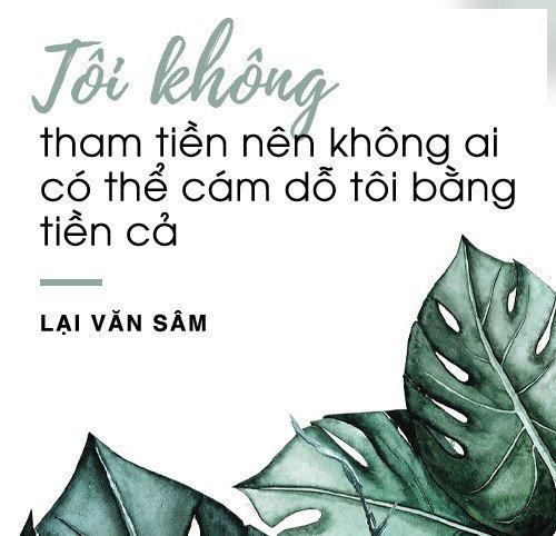 Lai Van Sam: 'Khong ai co the dung tien cam do toi' hinh anh 12